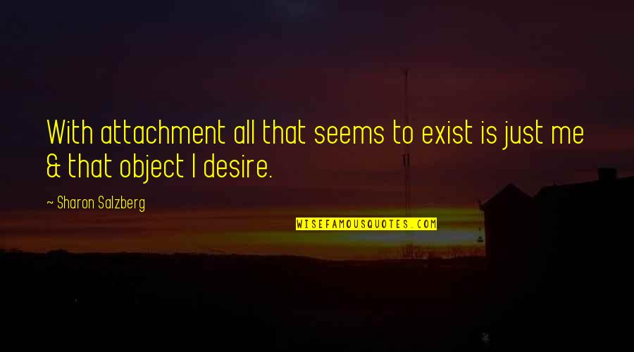 Joey Tribbiani Air Quotes By Sharon Salzberg: With attachment all that seems to exist is