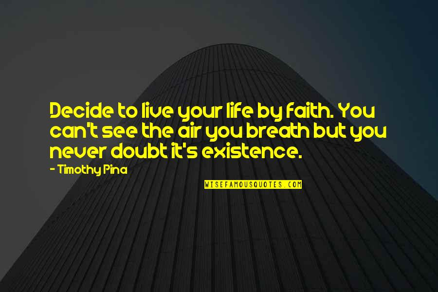 Joey Yugioh Quotes By Timothy Pina: Decide to live your life by faith. You