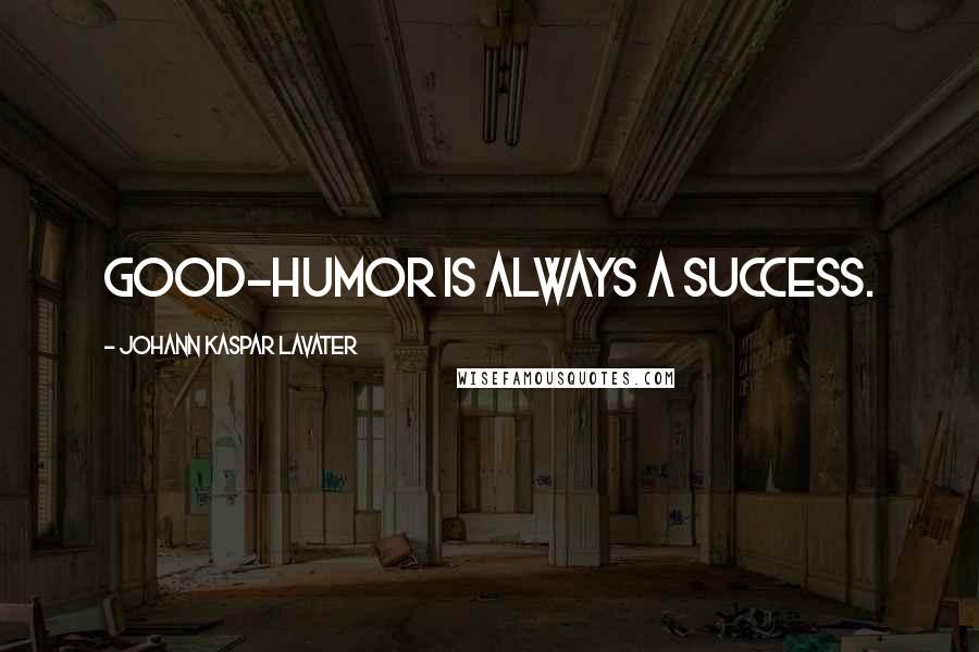 Johann Kaspar Lavater quotes: Good-humor is always a success.