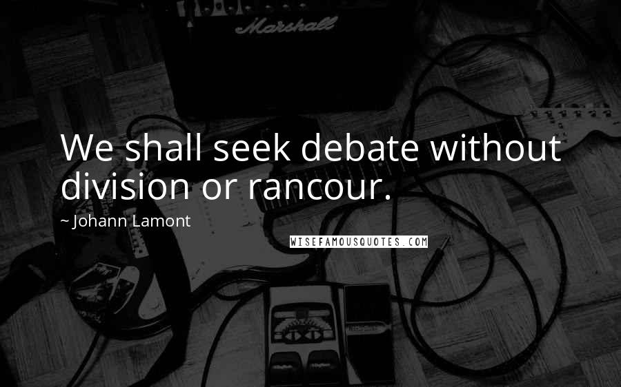 Johann Lamont quotes: We shall seek debate without division or rancour.