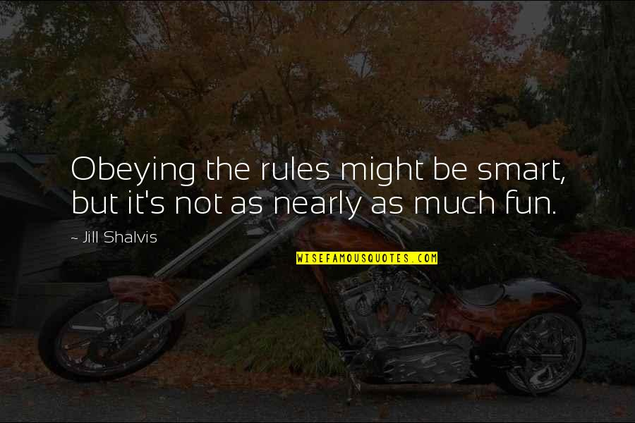 Johann Von Herder Quotes By Jill Shalvis: Obeying the rules might be smart, but it's
