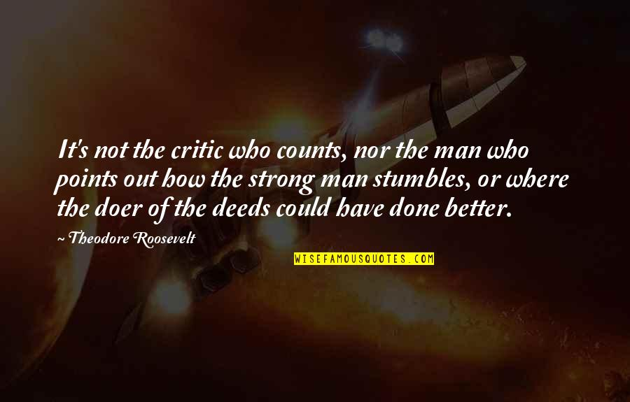 Johann Von Herder Quotes By Theodore Roosevelt: It's not the critic who counts, nor the