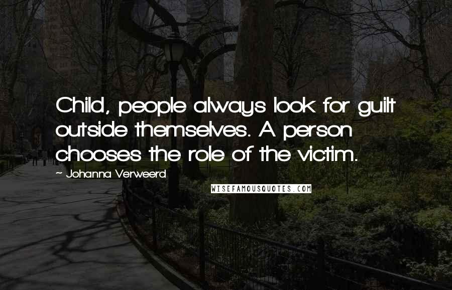 Johanna Verweerd quotes: Child, people always look for guilt outside themselves. A person chooses the role of the victim.