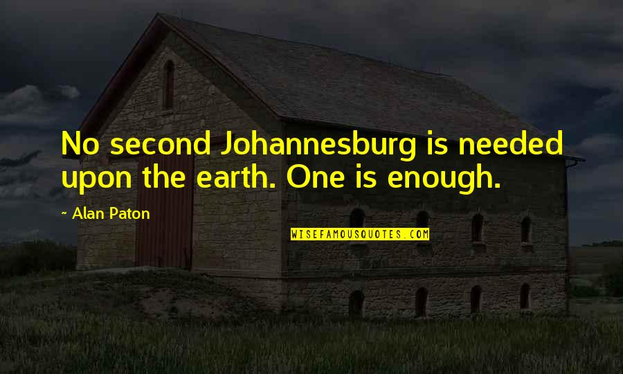 Johannesburg Quotes By Alan Paton: No second Johannesburg is needed upon the earth.