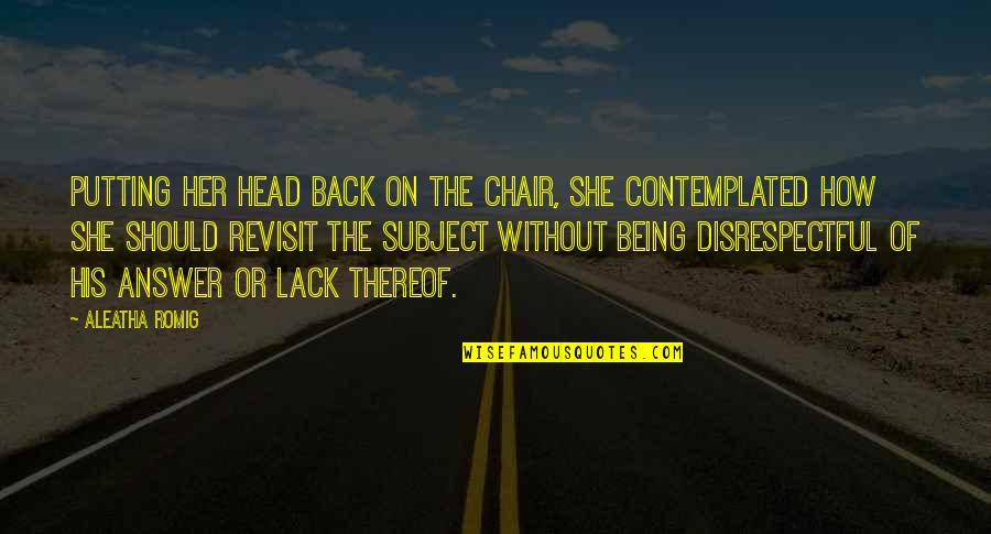 Johannesburg Quotes By Aleatha Romig: Putting her head back on the chair, she