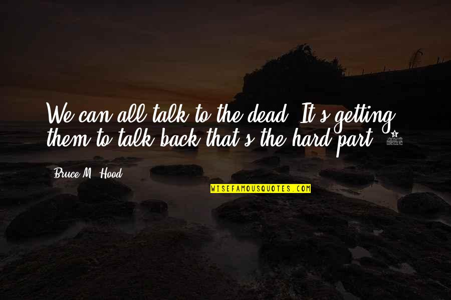 Johannesburg Quotes By Bruce M. Hood: We can all talk to the dead. It's