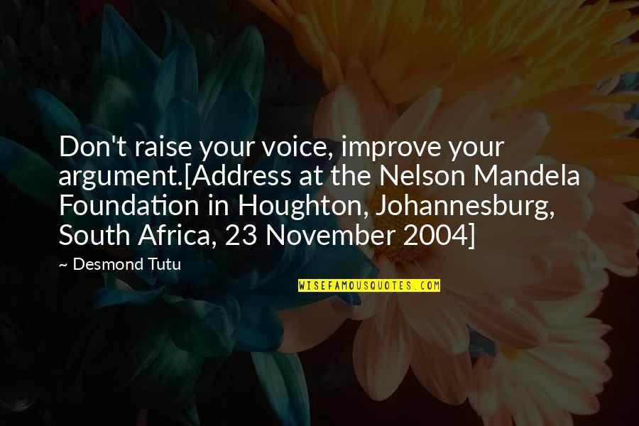 Johannesburg Quotes By Desmond Tutu: Don't raise your voice, improve your argument.[Address at