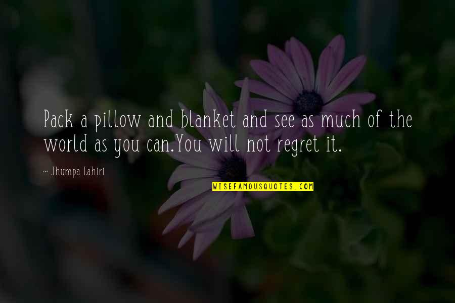 Johannesburg Quotes By Jhumpa Lahiri: Pack a pillow and blanket and see as