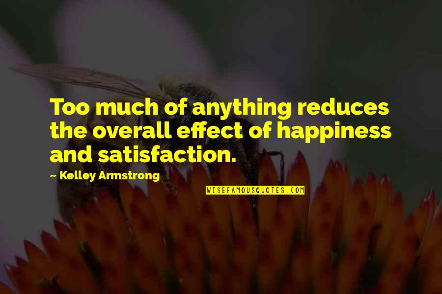 Johannesburg Quotes By Kelley Armstrong: Too much of anything reduces the overall effect