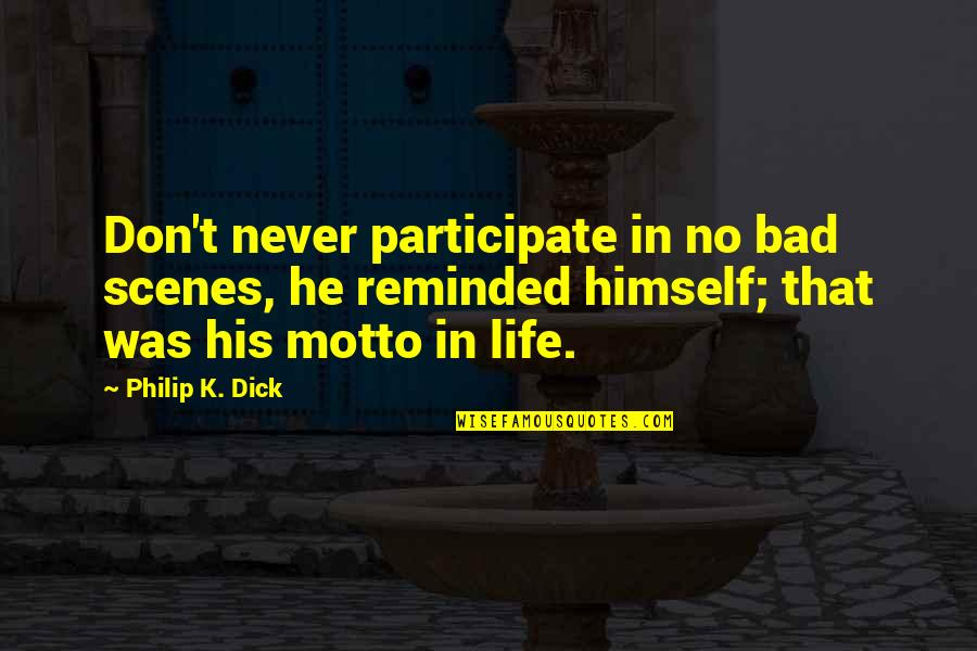 Johannesburg Quotes By Philip K. Dick: Don't never participate in no bad scenes, he