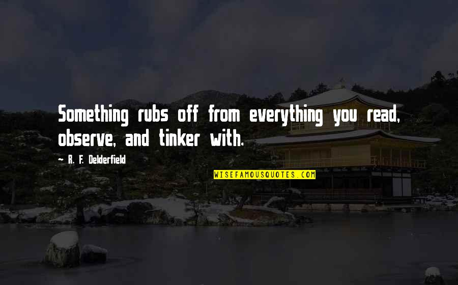 Johannesburg Quotes By R. F. Delderfield: Something rubs off from everything you read, observe,