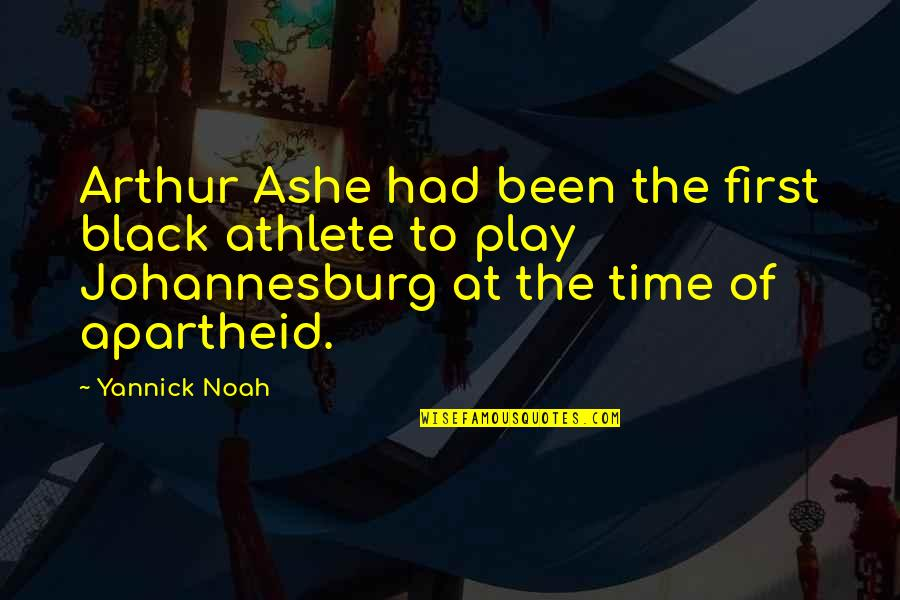 Johannesburg Quotes By Yannick Noah: Arthur Ashe had been the first black athlete