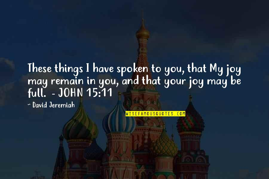 John 15 Quotes By David Jeremiah: These things I have spoken to you, that