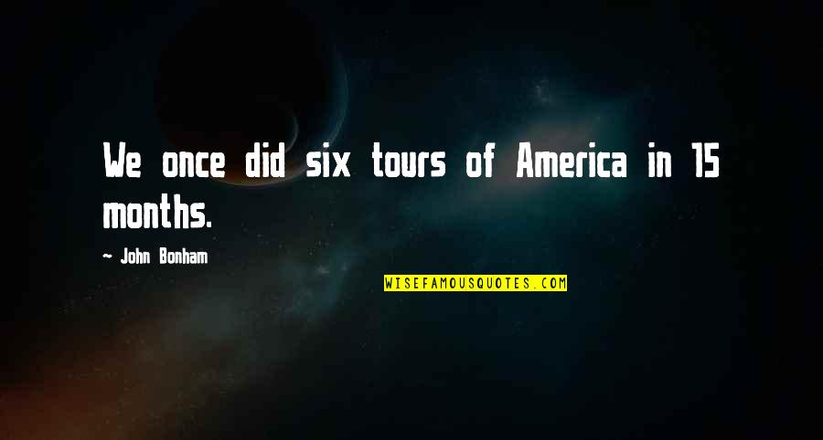 John 15 Quotes By John Bonham: We once did six tours of America in