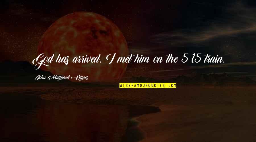 John 15 Quotes By John Maynard Keynes: God has arrived. I met him on the