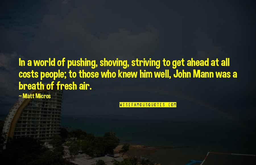 John 15 Quotes By Matt Micros: In a world of pushing, shoving, striving to