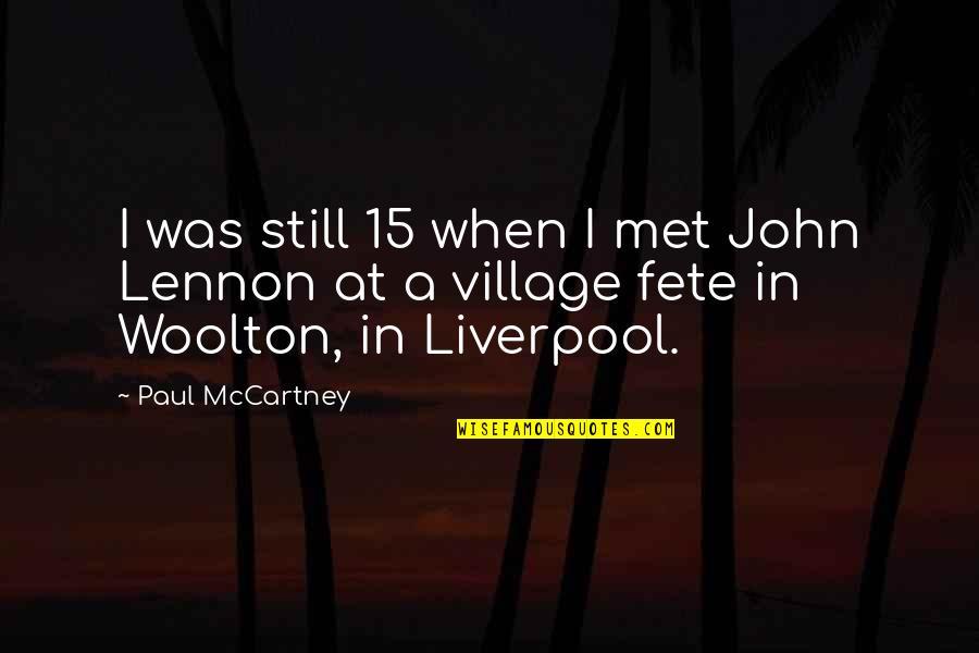 John 15 Quotes By Paul McCartney: I was still 15 when I met John