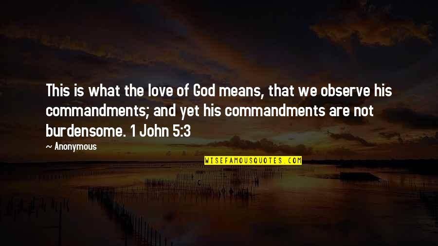 John 5 Quotes By Anonymous: This is what the love of God means,