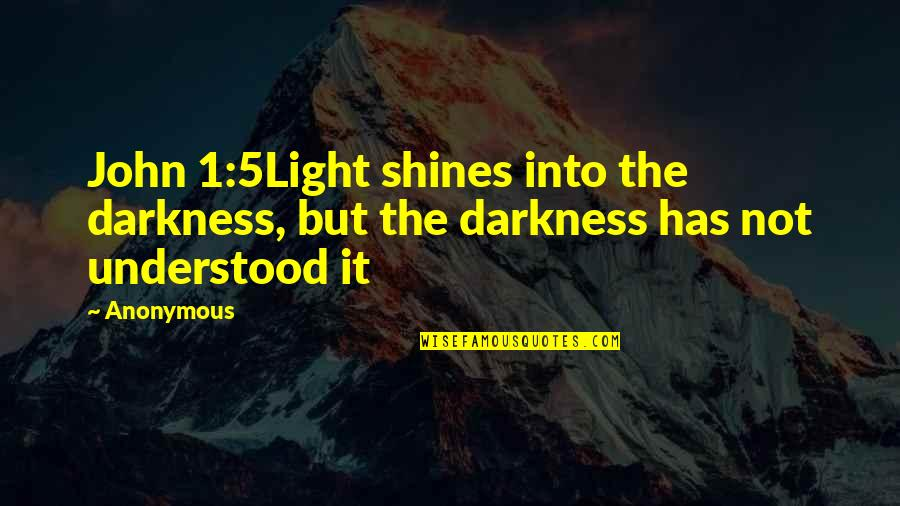 John 5 Quotes By Anonymous: John 1:5Light shines into the darkness, but the