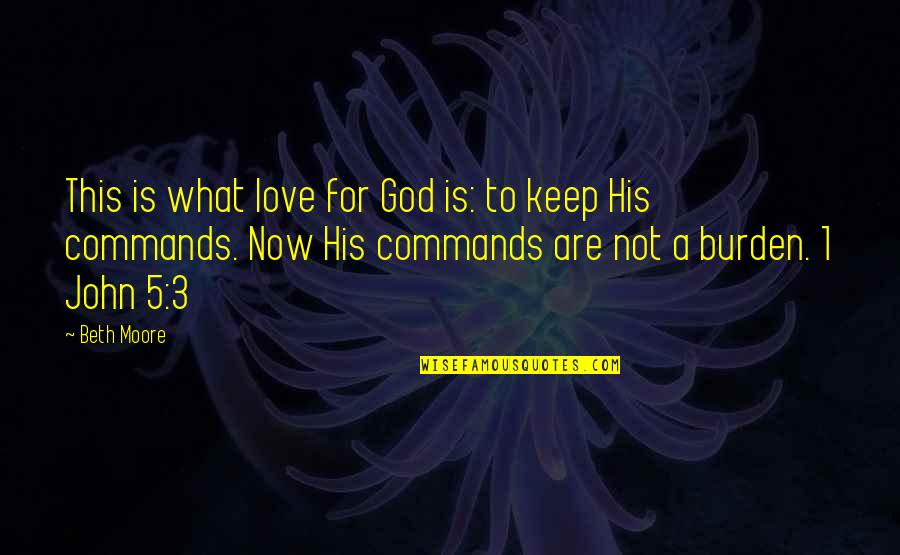 John 5 Quotes By Beth Moore: This is what love for God is: to