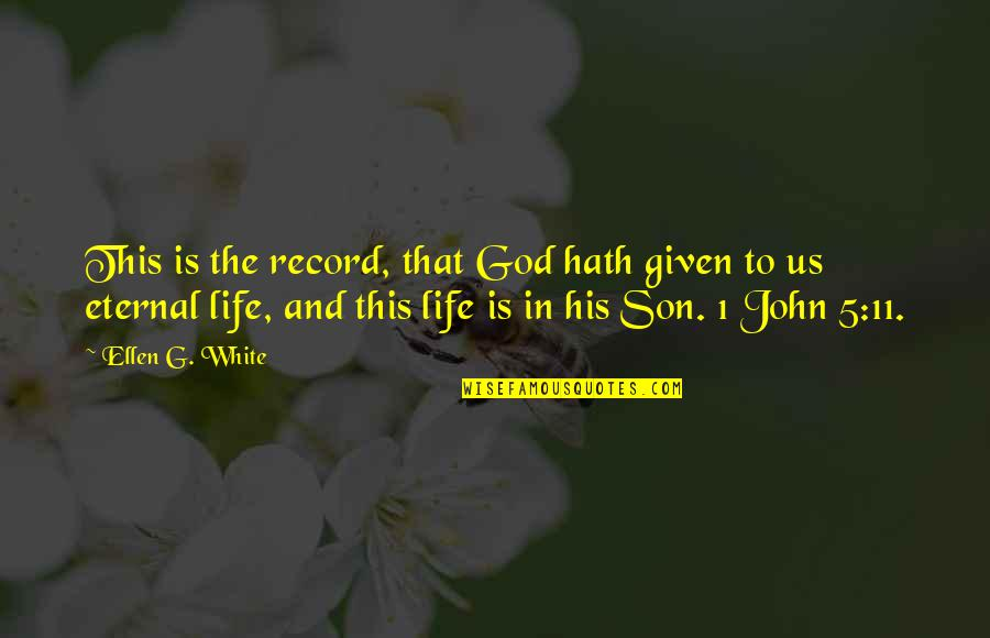 John 5 Quotes By Ellen G. White: This is the record, that God hath given
