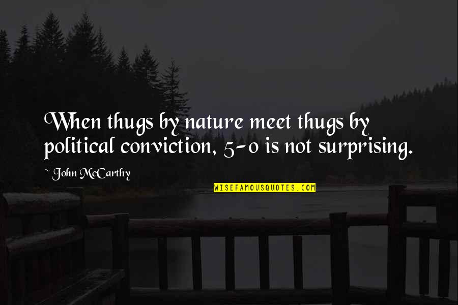 John 5 Quotes By John McCarthy: When thugs by nature meet thugs by political