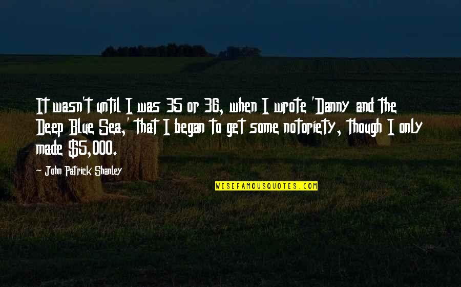 John 5 Quotes By John Patrick Shanley: It wasn't until I was 35 or 36,