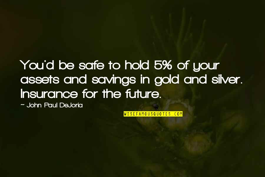 John 5 Quotes By John Paul DeJoria: You'd be safe to hold 5% of your