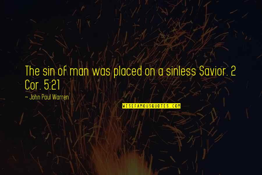 John 5 Quotes By John Paul Warren: The sin of man was placed on a