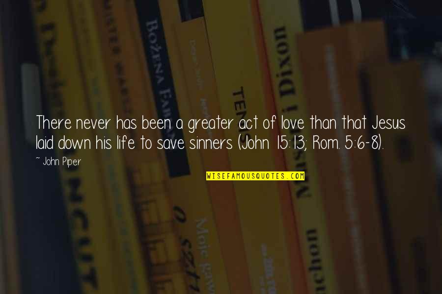 John 5 Quotes By John Piper: There never has been a greater act of