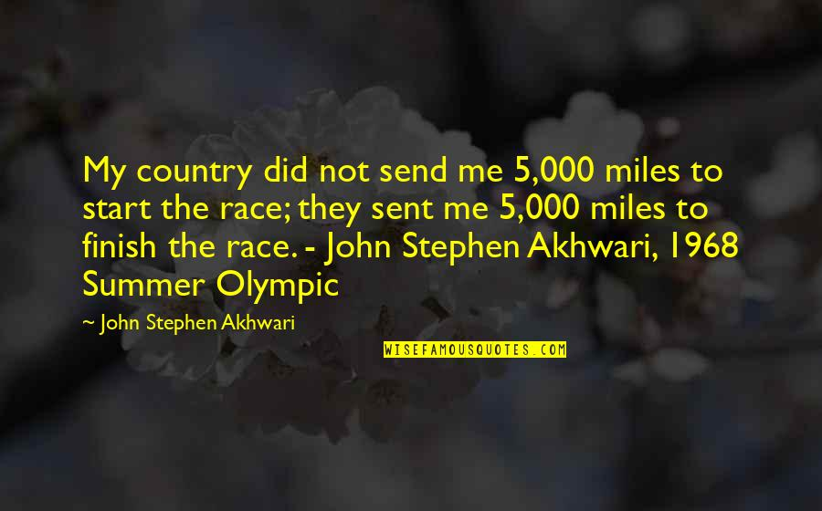 John 5 Quotes By John Stephen Akhwari: My country did not send me 5,000 miles
