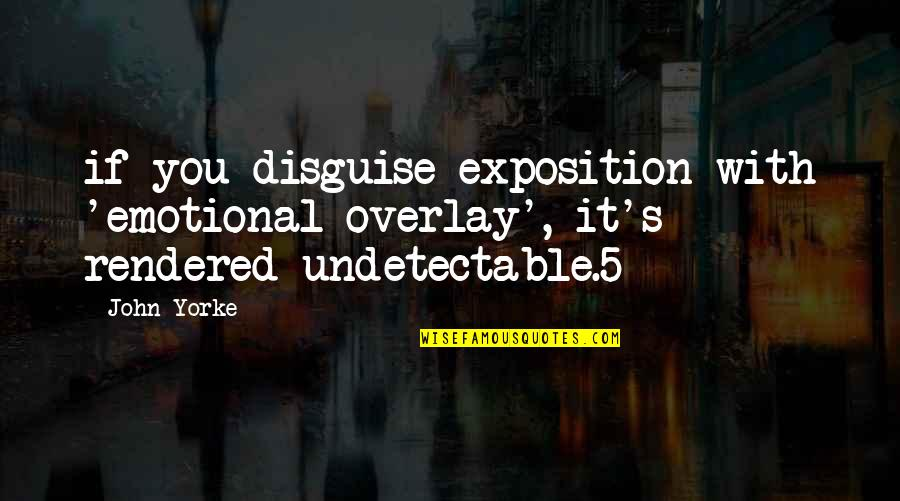 John 5 Quotes By John Yorke: if you disguise exposition with 'emotional overlay', it's