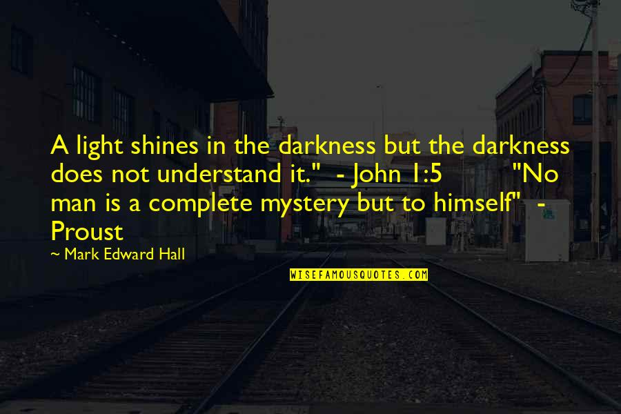 John 5 Quotes By Mark Edward Hall: A light shines in the darkness but the