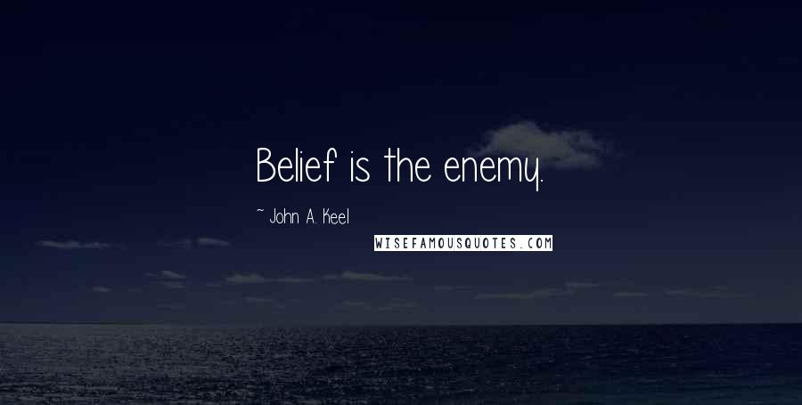John A. Keel quotes: Belief is the enemy.
