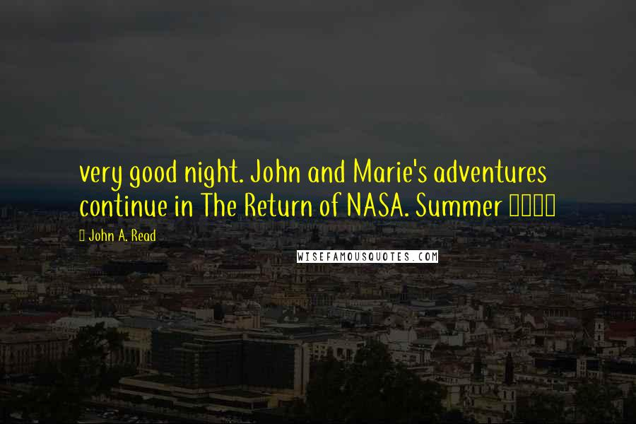 John A. Read quotes: very good night. John and Marie's adventures continue in The Return of NASA. Summer 2016
