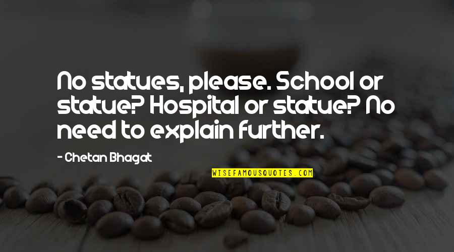 John Acton Quotes By Chetan Bhagat: No statues, please. School or statue? Hospital or