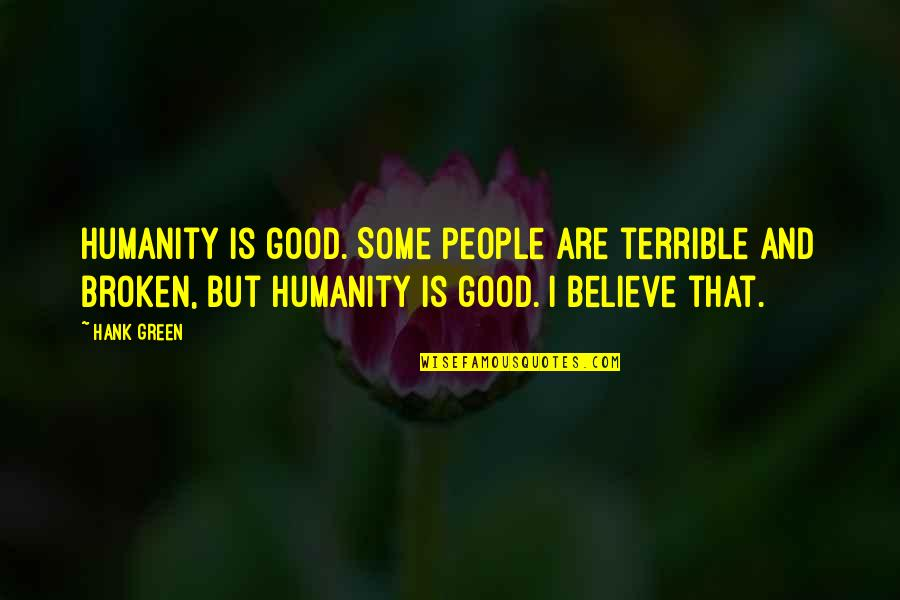 John Acton Quotes By Hank Green: Humanity is good. Some people are terrible and
