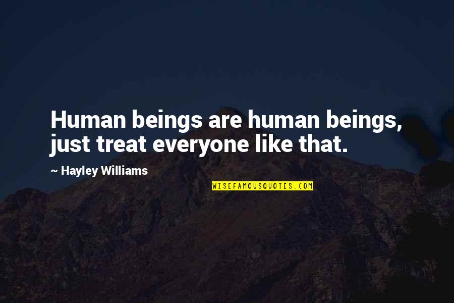 John Acton Quotes By Hayley Williams: Human beings are human beings, just treat everyone