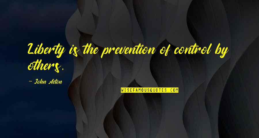 John Acton Quotes By John Acton: Liberty is the prevention of control by others.