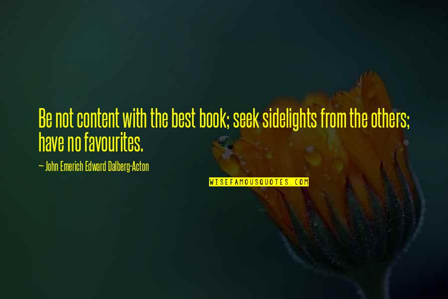 John Acton Quotes By John Emerich Edward Dalberg-Acton: Be not content with the best book; seek