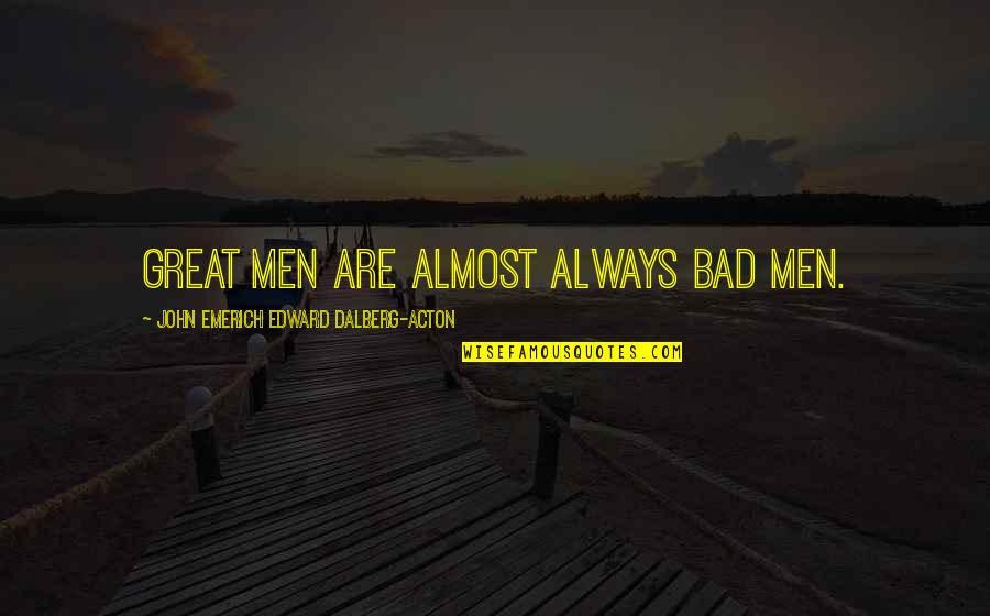 John Acton Quotes By John Emerich Edward Dalberg-Acton: Great men are almost always bad men.