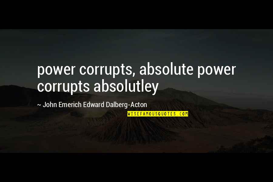 John Acton Quotes By John Emerich Edward Dalberg-Acton: power corrupts, absolute power corrupts absolutley