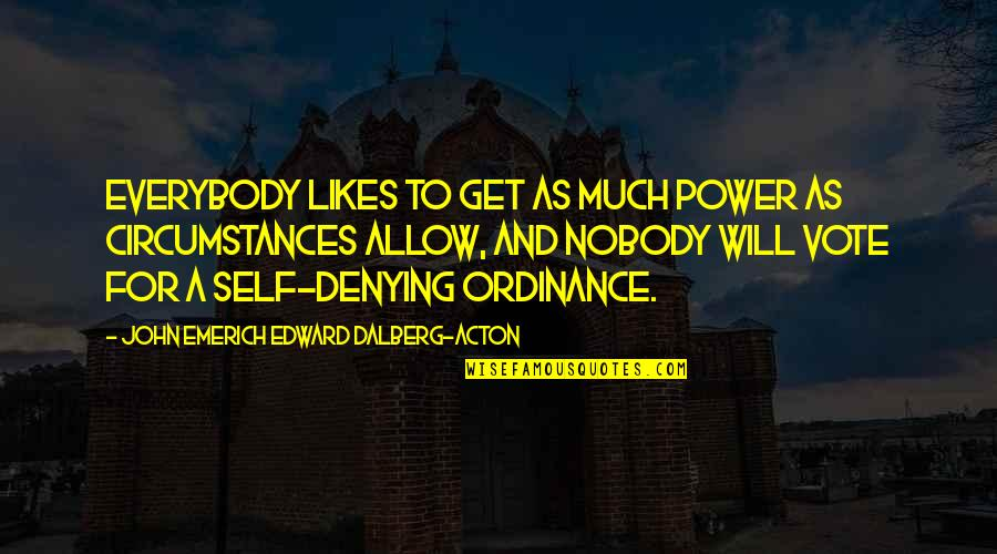 John Acton Quotes By John Emerich Edward Dalberg-Acton: Everybody likes to get as much power as