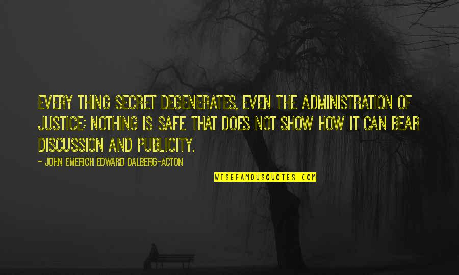 John Acton Quotes By John Emerich Edward Dalberg-Acton: Every thing secret degenerates, even the administration of