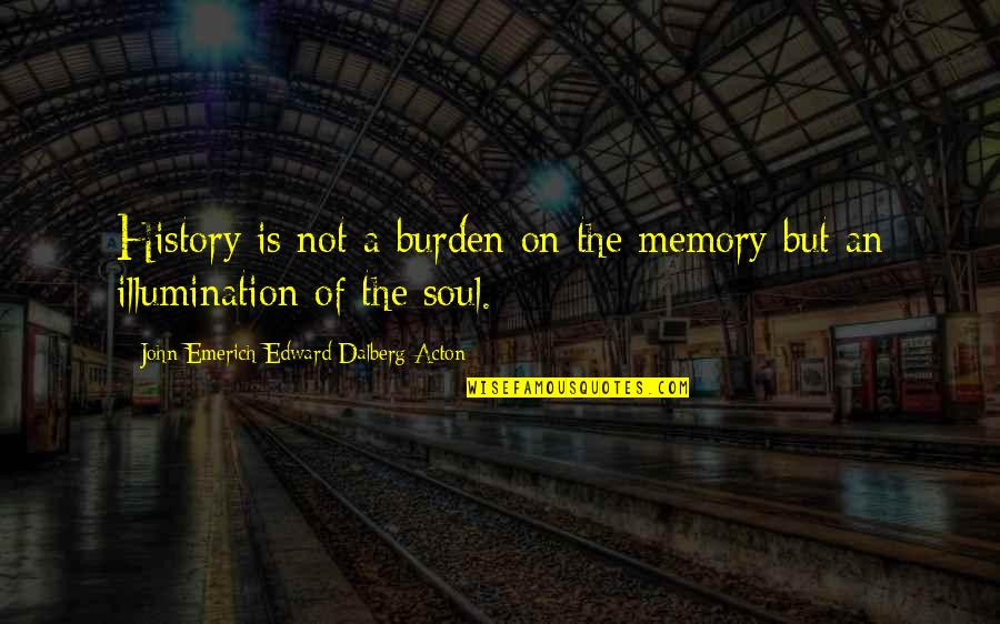 John Acton Quotes By John Emerich Edward Dalberg-Acton: History is not a burden on the memory