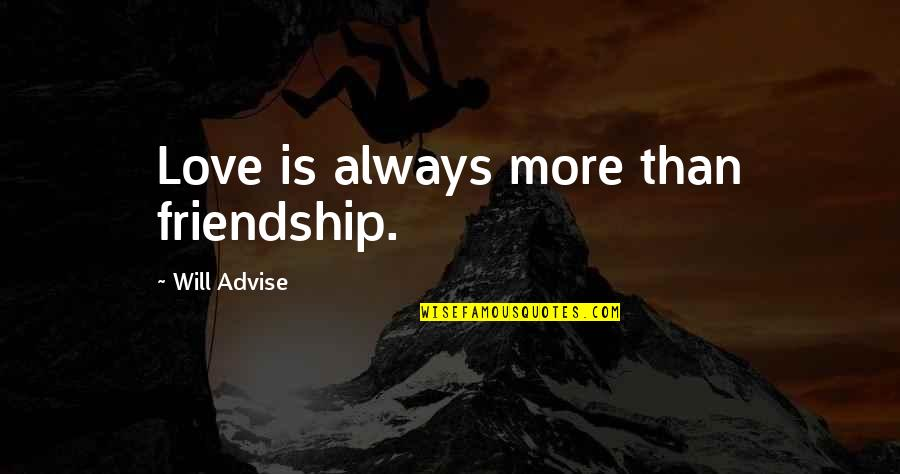 John Acton Quotes By Will Advise: Love is always more than friendship.