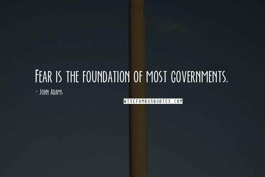 John Adams quotes: Fear is the foundation of most governments.