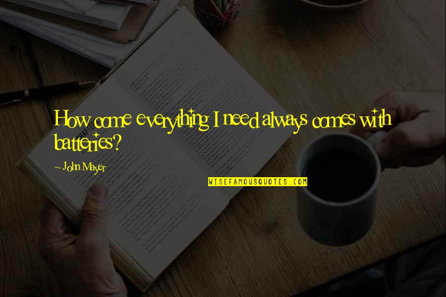 John Albert Broadus Quotes By John Mayer: How come everything I need always comes with