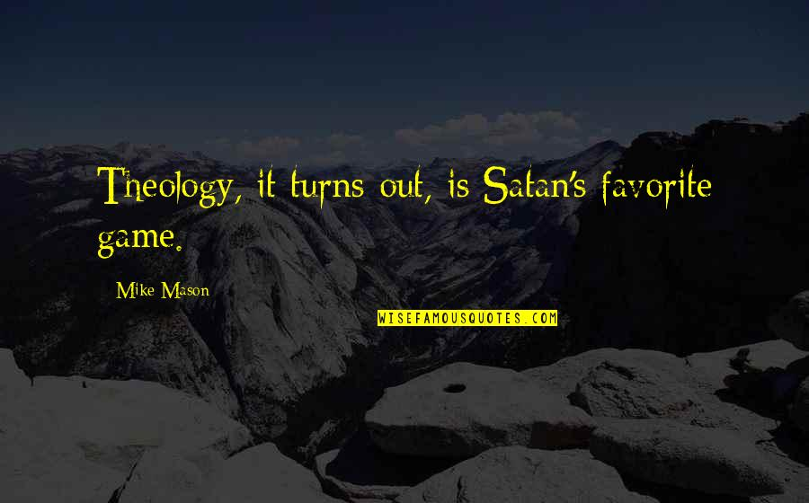 John Albert Broadus Quotes By Mike Mason: Theology, it turns out, is Satan's favorite game.