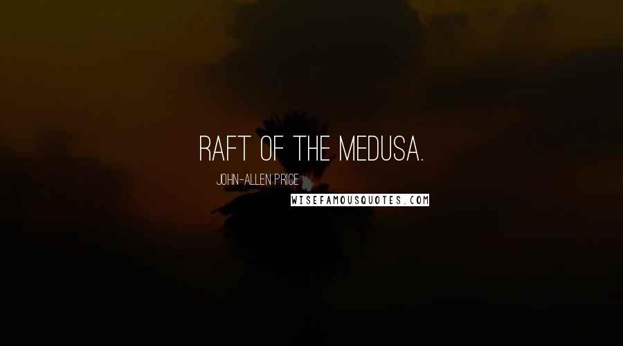 John-Allen Price quotes: Raft of the Medusa.